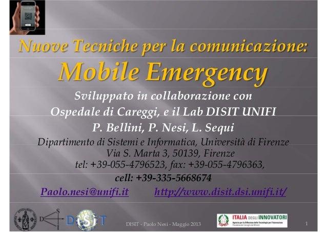 Nuove Tecniche per la comunicazione:Mobile EmergencySviluppato in collaborazione conOspedale di Careggi, e il Lab DISIT UN...