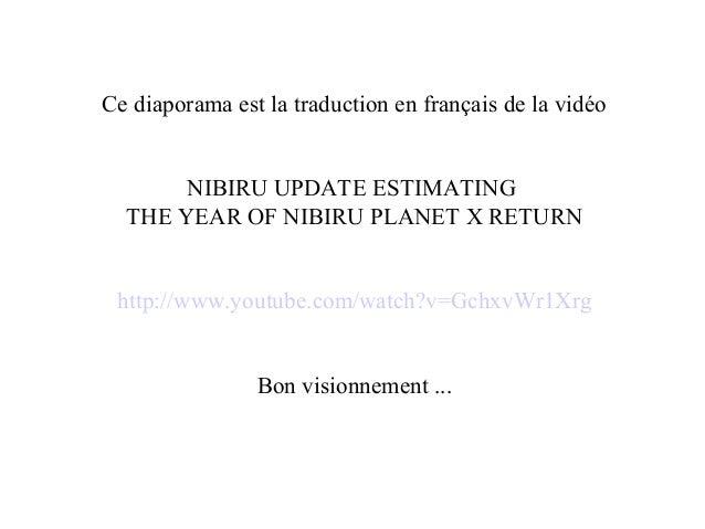 Ce diaporama est la traduction en français de la vidéo NIBIRU UPDATE ESTIMATING THE YEAR OF NIBIRU PLANET X RETURN http://...