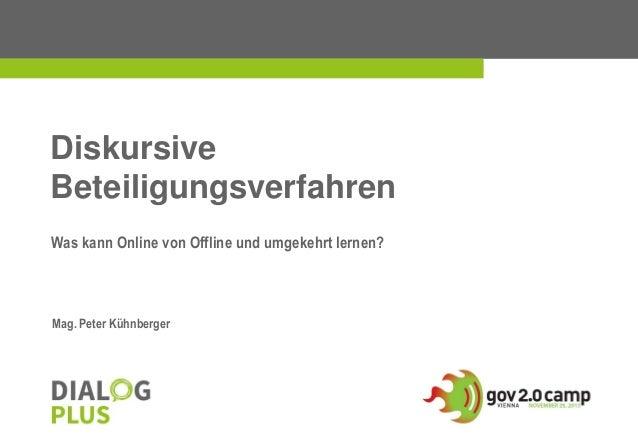 Diskursive Beteiligungsverfahren Was kann Online von Offline und umgekehrt lernen?  Mag. Peter Kühnberger