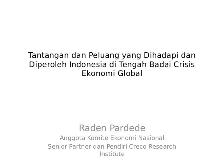 Tantangan dan Peluang yang Dihadapi danDiperoleh Indonesia di Tengah Badai Crisis             Ekonomi Global             R...