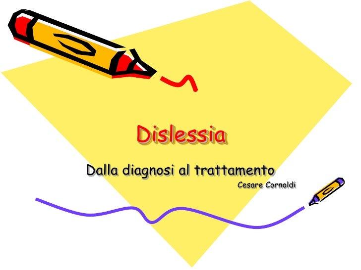 Dislessia <br />Dalla diagnosi al trattamento<br />Cesare Cornoldi<br />