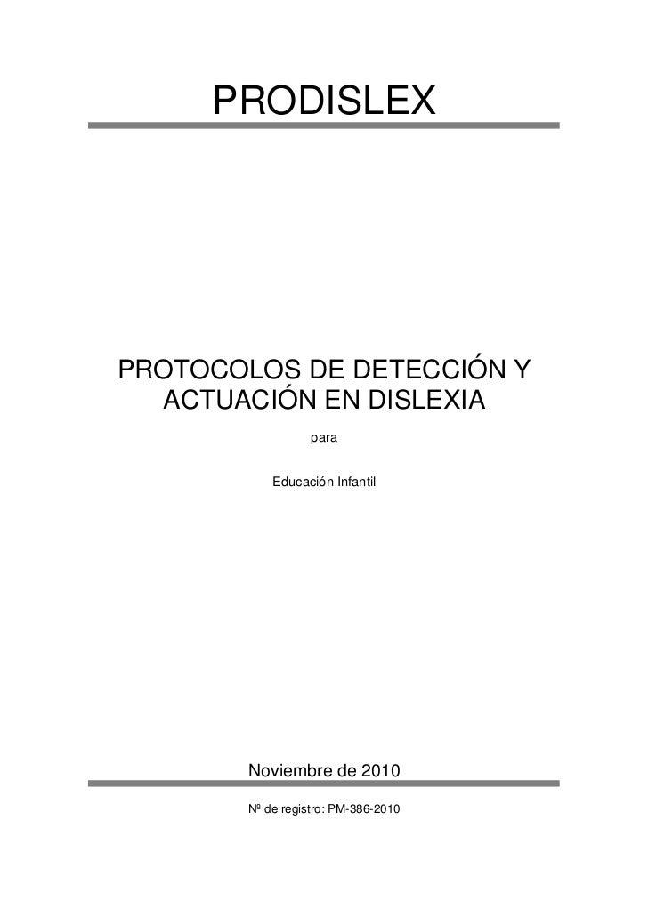 PRODISLEXPROTOCOLOS DE DETECCIÓN Y  ACTUACIÓN EN DISLEXIA                  para           Educación Infantil       Noviemb...