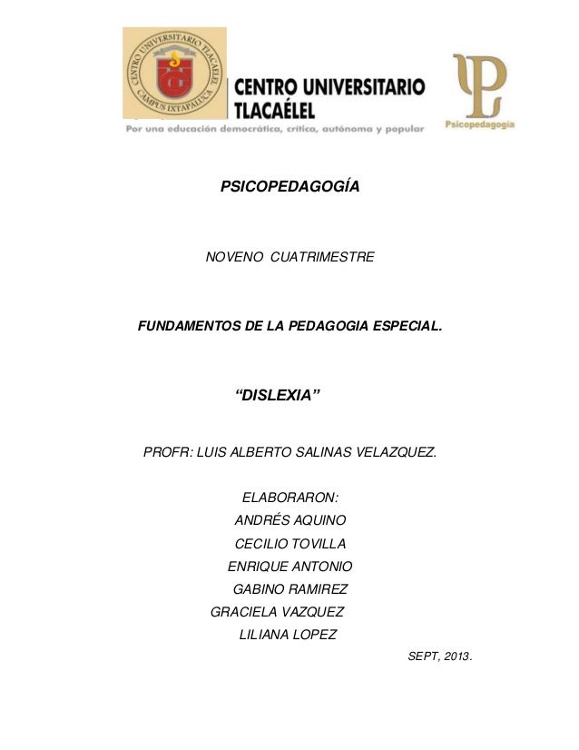 """PSICOPEDAGOGÍA  NOVENO CUATRIMESTRE  FUNDAMENTOS DE LA PEDAGOGIA ESPECIAL.  """"DISLEXIA""""  PROFR: LUIS ALBERTO SALINAS VELAZQ..."""