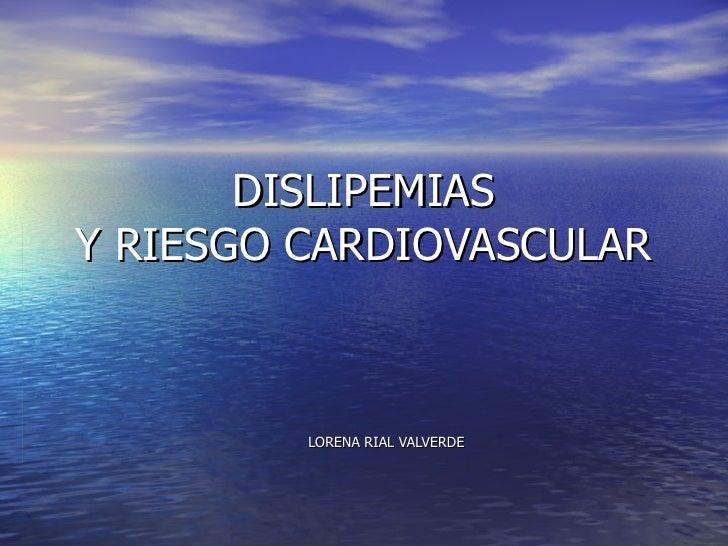 DISLIPEMIAS Y RIESGO CARDIOVASCULAR LORENA RIAL VALVERDE