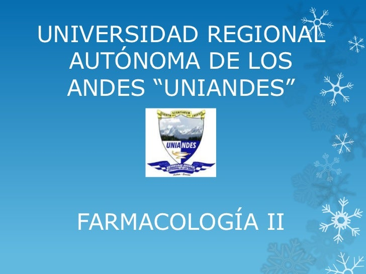 """UNIVERSIDAD REGIONAL  AUTÓNOMA DE LOS  ANDES """"UNIANDES""""  FARMACOLOGÍA II"""