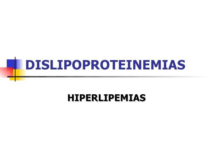 DISLIPOPROTEINEMIAS     HIPERLIPEMIAS