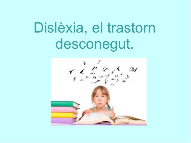 Dislèxia, el trastorn desconegut.