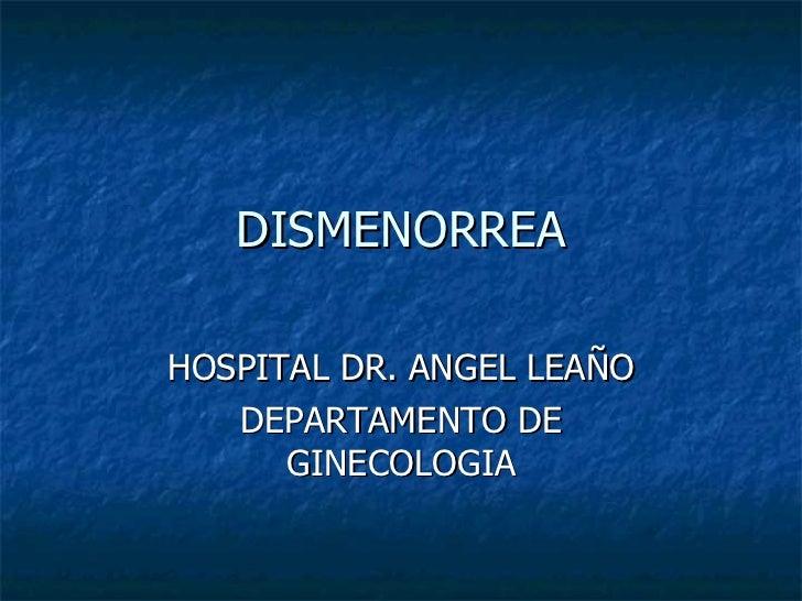 DISMENORREA HOSPITAL DR. ANGEL LEAÑO DEPARTAMENTO DE GINECOLOGIA