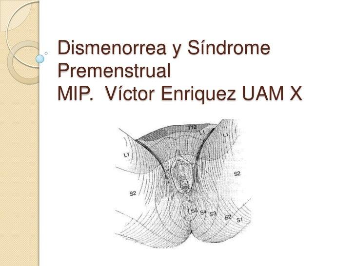 Dismenorrea y SíndromePremenstrualMIP. Víctor Enriquez UAM X