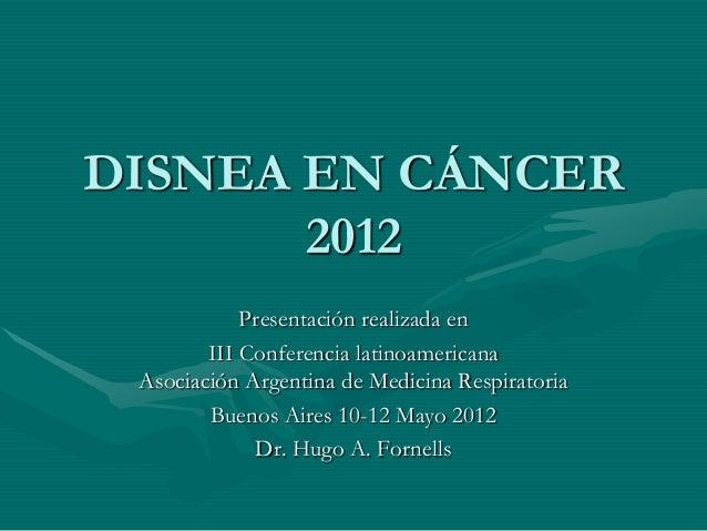 DISNEA EN CÁNCER 2012 Presentación realizada en III Conferencia latinoamericana Asociación Argentina de Medicina Respirato...