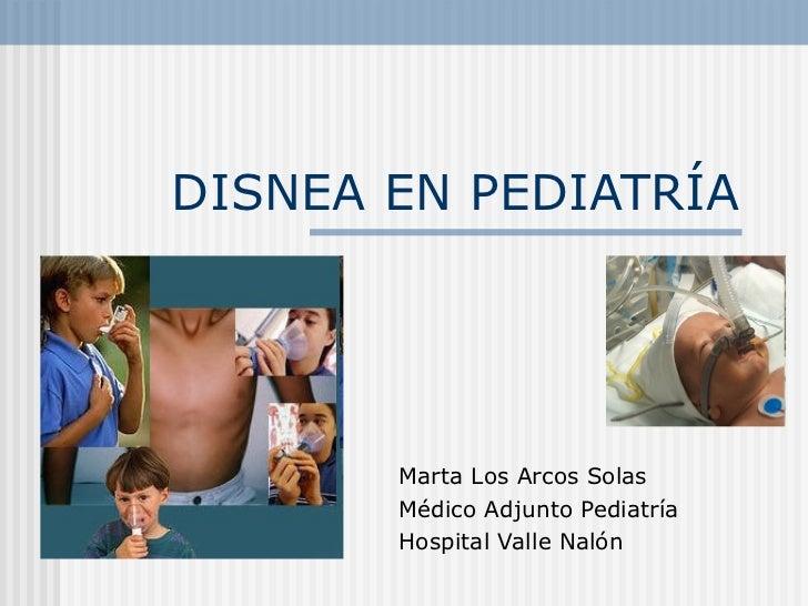 DISNEA EN PEDIATRÍA       Marta Los Arcos Solas       Médico Adjunto Pediatría       Hospital Valle Nalón