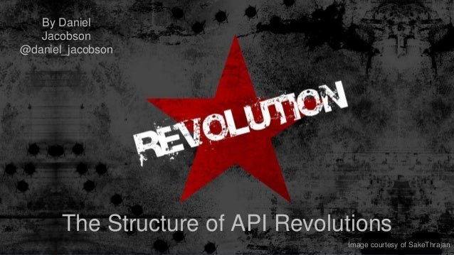 The Structure of API RevolutionsBy DanielJacobson@daniel_jacobsonImage courtesy of SakeThrajan