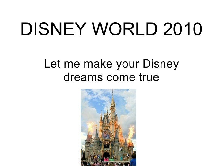 DISNEY WORLD 2010 Let me make your Disney dreams come true