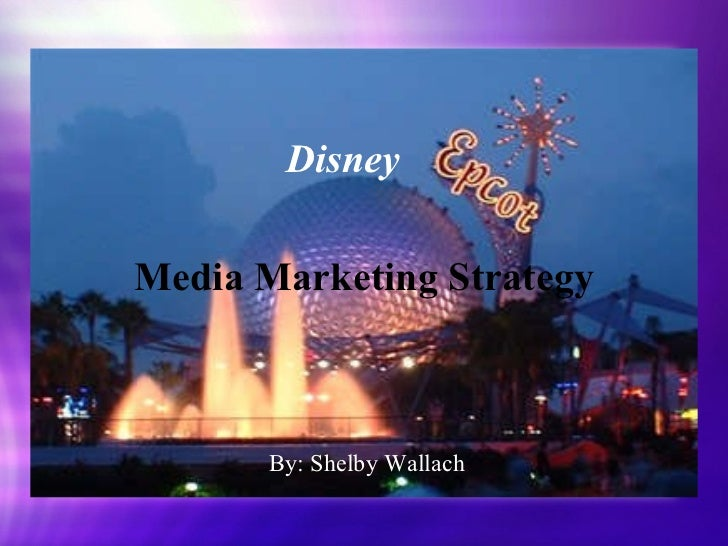 Media Marketing Strategy By: Shelby Wallach Disney