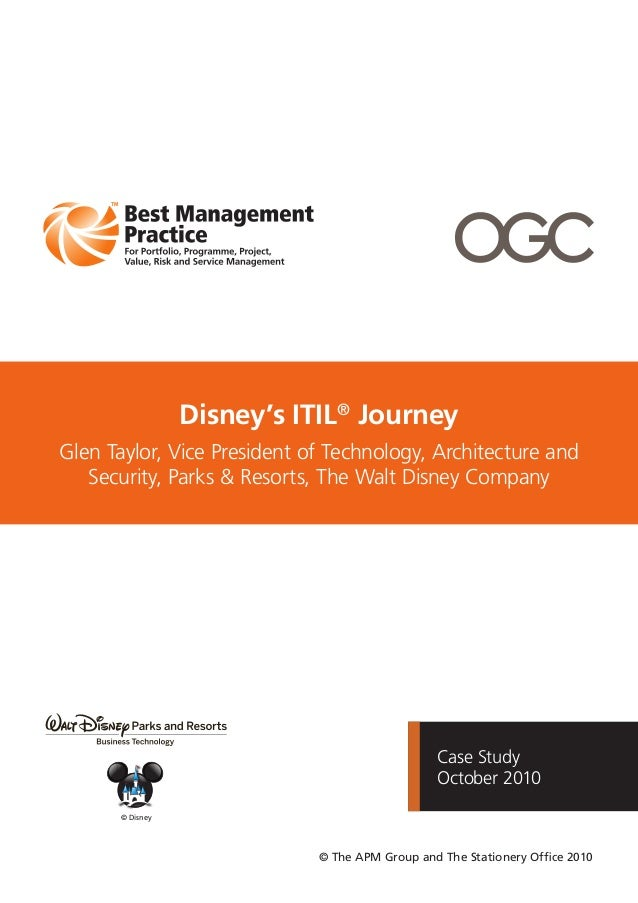 Case StudyOctober 2010Disney's ITIL®JourneyGlen Taylor, Vice President of Technology, Architecture andSecurity, Parks & Re...