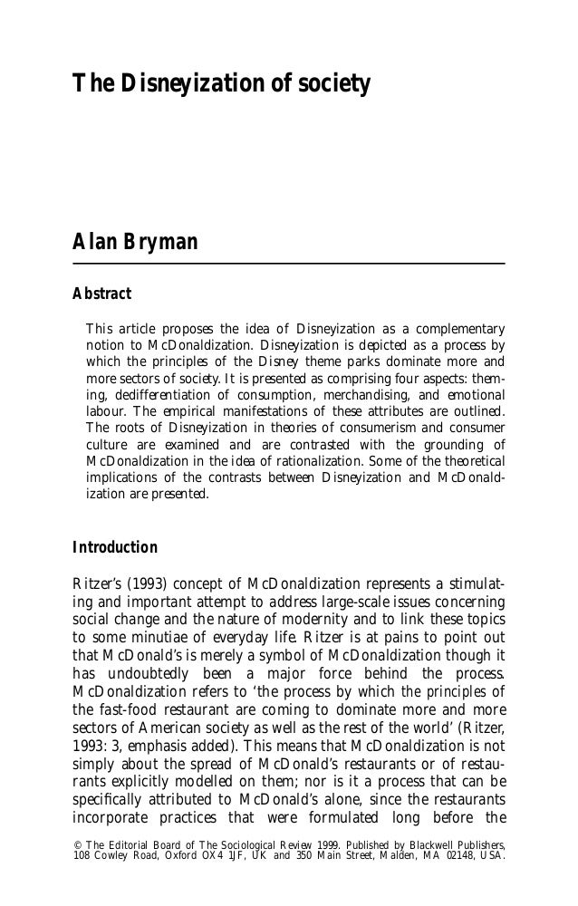 The Disneyization of society  Alan Bryman Abstract This article proposes the idea of Disneyization as a complementary noti...