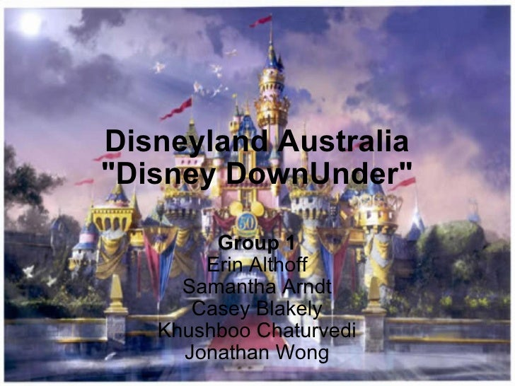 "Disneyland Australia ""Disney DownUnder"" Group 1 Erin Althoff Samantha Arndt Casey Blakely Khushboo Chaturvedi Jo..."