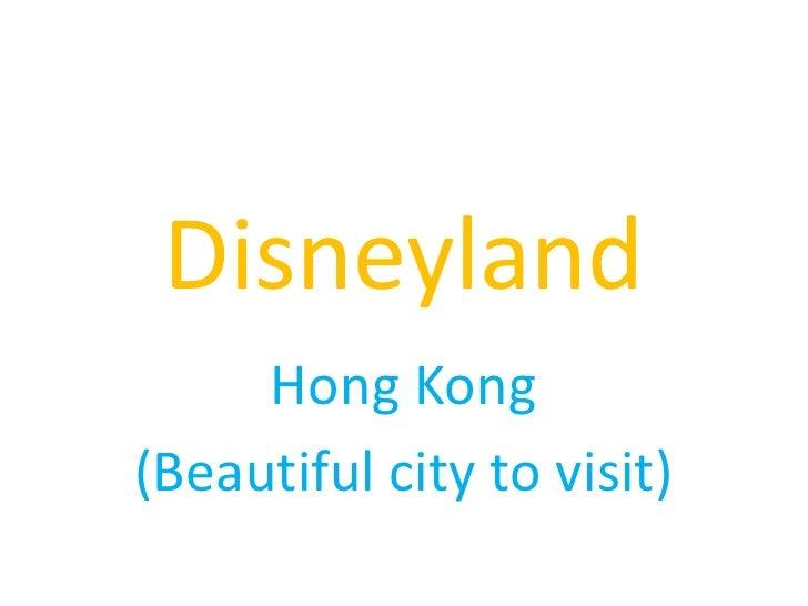 Disneyland<br />Hong Kong<br />(Beautiful city to visit)<br />
