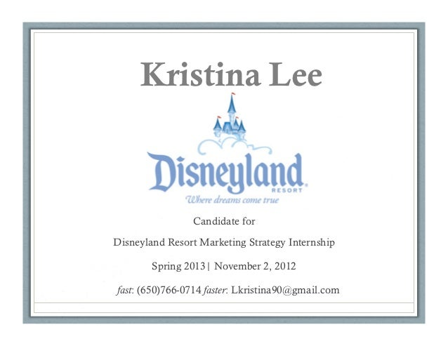 Kristina Lee                Candidate forDisneyland Resort Marketing Strategy Internship        Spring 2013| November 2, 2...