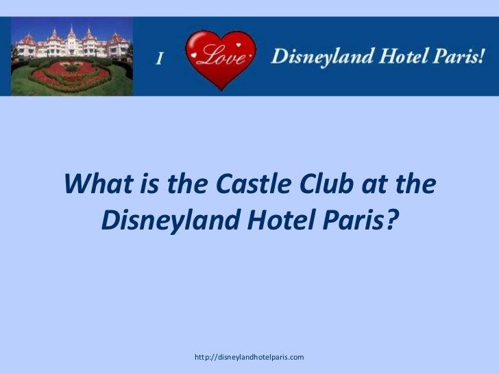 What is the Castle Club at the  Disneyland Hotel Paris?          http://disneylandhotelparis.com