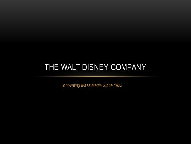 THE WALT DISNEY COMPANY Innovating Mass Media Since 1923
