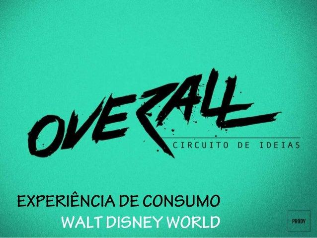 Experiência de consumo Walt Disney World | By Felipe Hammes