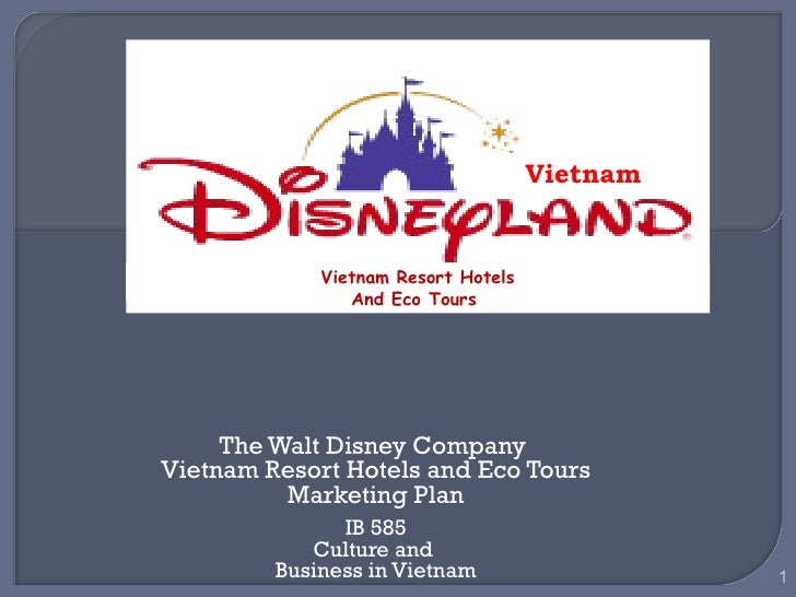 The Walt Disney Company  Vietnam Resort Hotels and Eco Tours Marketing Plan IB 585 Culture and  Business in Vietnam Vietna...