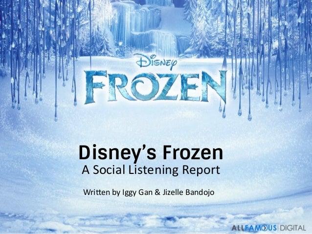 Disney's Frozen A  Social  Listening  Report   Wri3en  by  Iggy  Gan  &  Jizelle  Bandojo
