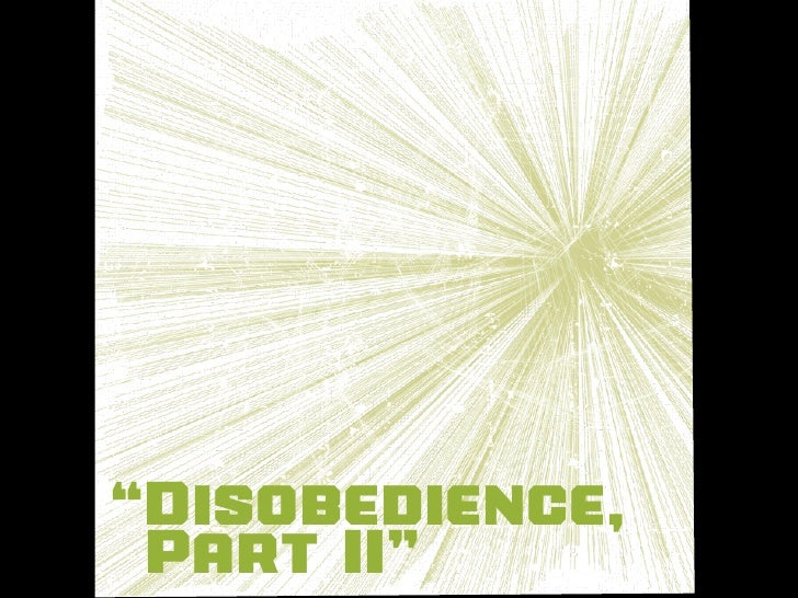 """Disobedience,  Part II"""