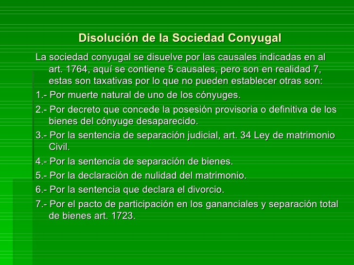 Disolución de la Sociedad Conyugal <ul><li>La sociedad conyugal se disuelve por las causales indicadas en al art. 1764, aq...