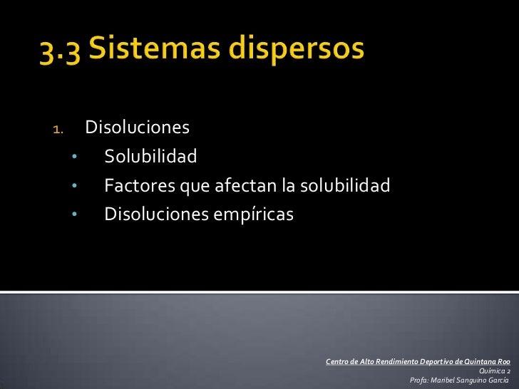 1.    Disoluciones     • Solubilidad     • Factores que afectan la solubilidad     • Disoluciones empíricas               ...