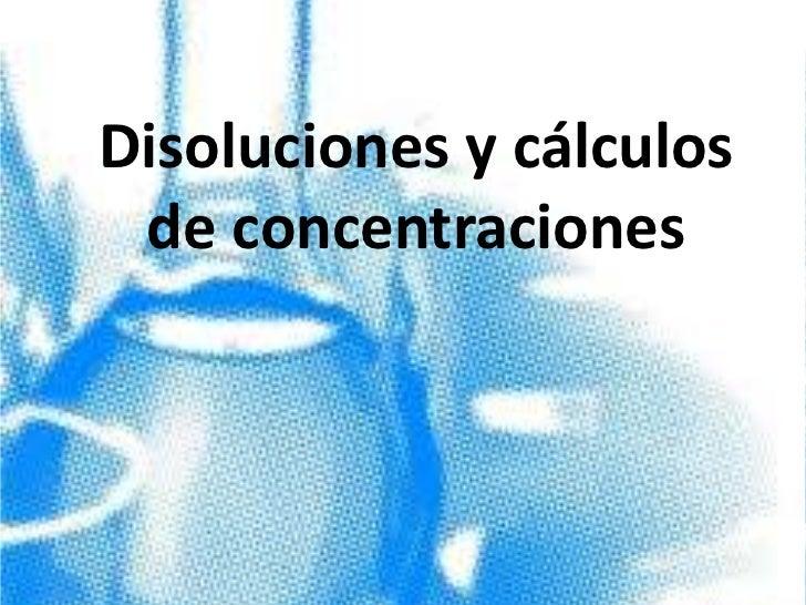 Disoluciones y cálculos de concentraciones