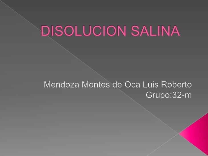 DISOLUCION SALINA<br />Mendoza Montes de Oca Luis Roberto<br />Grupo:32-m<br />