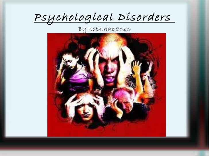 Psychological Disorders  By Katherine Colon
