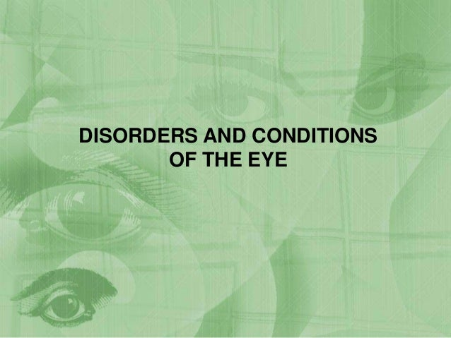 Disorders and conditions of the eye