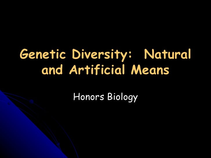 Genetic Diversity: Natural   and Artificial Means        Honors Biology