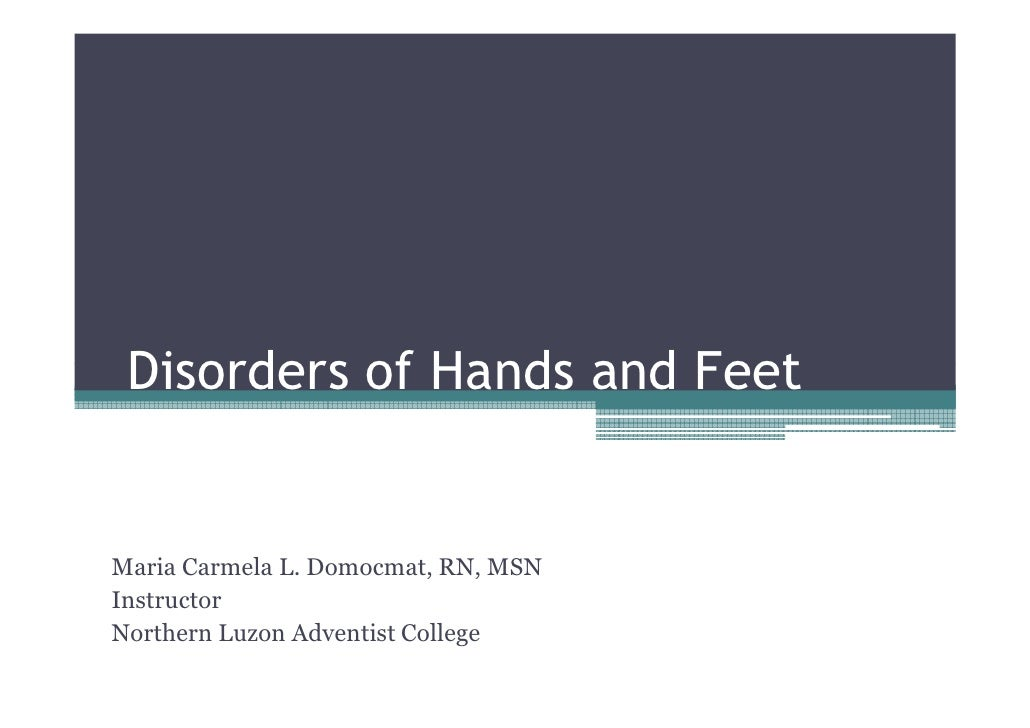 Disorders of Hands and FeetMaria Carmela L. Domocmat, RN, MSNInstructorNorthern Luzon Adventist College