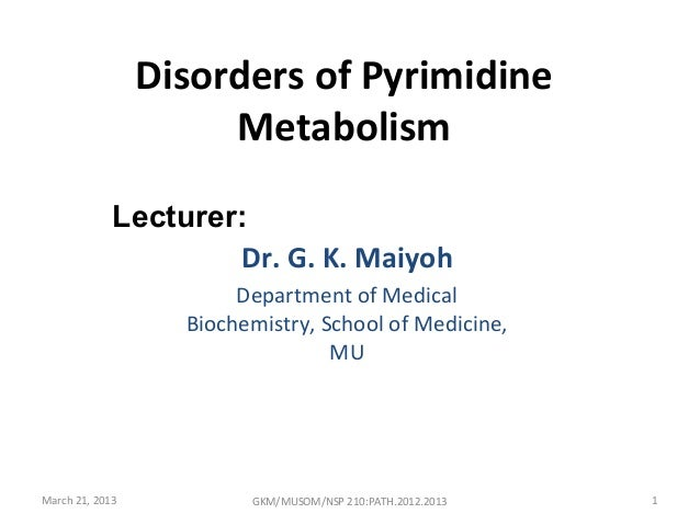 Disorders of Pyrimidine                      Metabolism             Lecturer:                     Dr. G. K. Maiyoh        ...