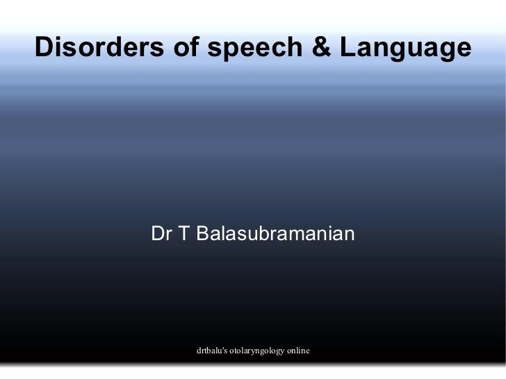 Disorders of speech & Language Dr T Balasubramanian