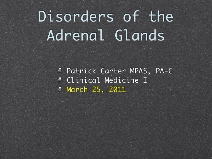 Disorders of the Adrenal Glands   Patrick Carter MPAS, PA-C   Clinical Medicine I   March 25, 2011