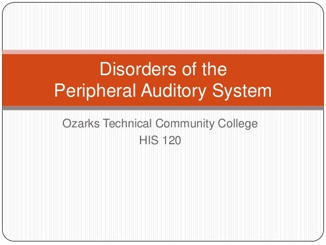 Ozarks Technical Community College HIS 120 Disorders of the Peripheral Auditory System
