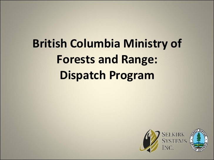 British Columbia Ministry of Forests and Range:  Dispatch Program