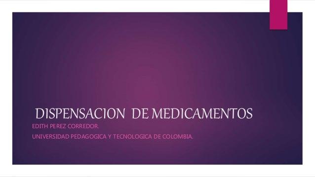 DISPENSACION DE MEDICAMENTOS EDITH PEREZ CORREDOR. UNIVERSIDAD PEDAGOGICA Y TECNOLOGICA DE COLOMBIA.