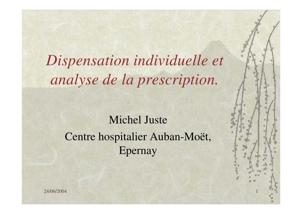 Dispensation individuelle et  analyse de la prescription.                    Michel Juste          Centre hospitalier Auba...