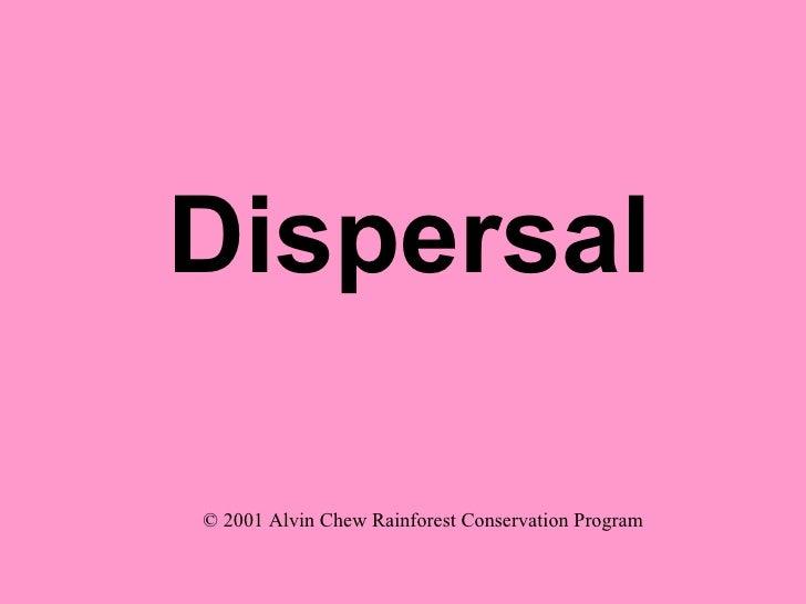 Dispersal © 2001 Alvin Chew Rainforest Conservation Program