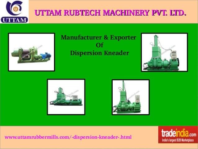 UTTAMRUBTECHMACHINERYPVT.LTD. Manufacturer&Exporter Of DispersionKneader  www.uttamrubbermills.com/dispersionkn...