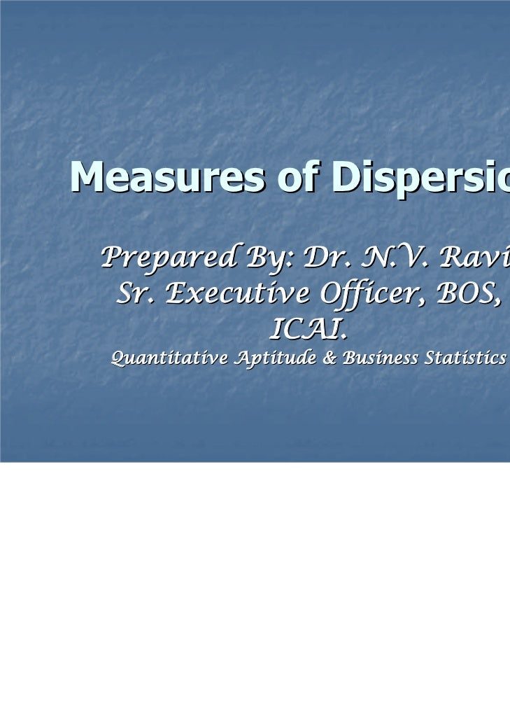 Measures of Dispersion Prepared By: Dr. N.V. Ravi,  Sr. Executive Officer, BOS,            ICAI. Quantitative Aptitude & B...