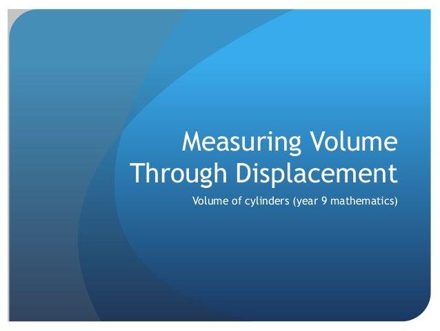 Measuring Volume Through Displacement Volume of cylinders (year 9 mathematics)
