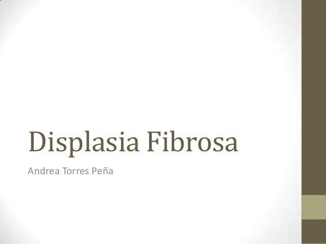 Displasia FibrosaAndrea Torres Peña