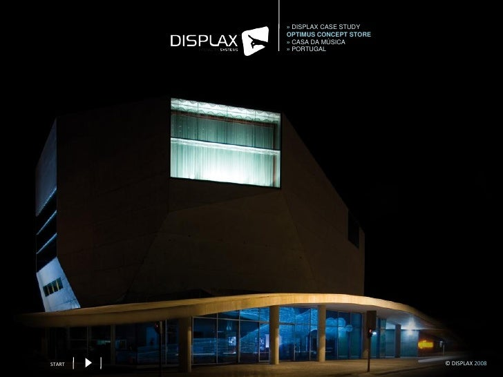 » DISPLAX CASE STUDY         OPTIMUS CONCEPT STORE         » CASA DA MÚSICA         » PORTUGAL     START                  ...